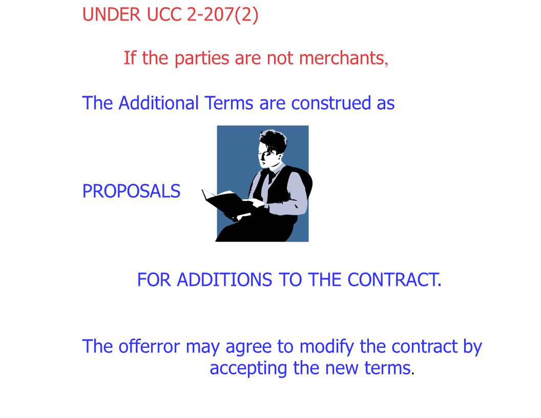 WHAT HAPPENDS TO ADDITIONAL OR DIFFERENT TERMS THE ANSWER MAY BE FOUND IN UCC 2-207(2)