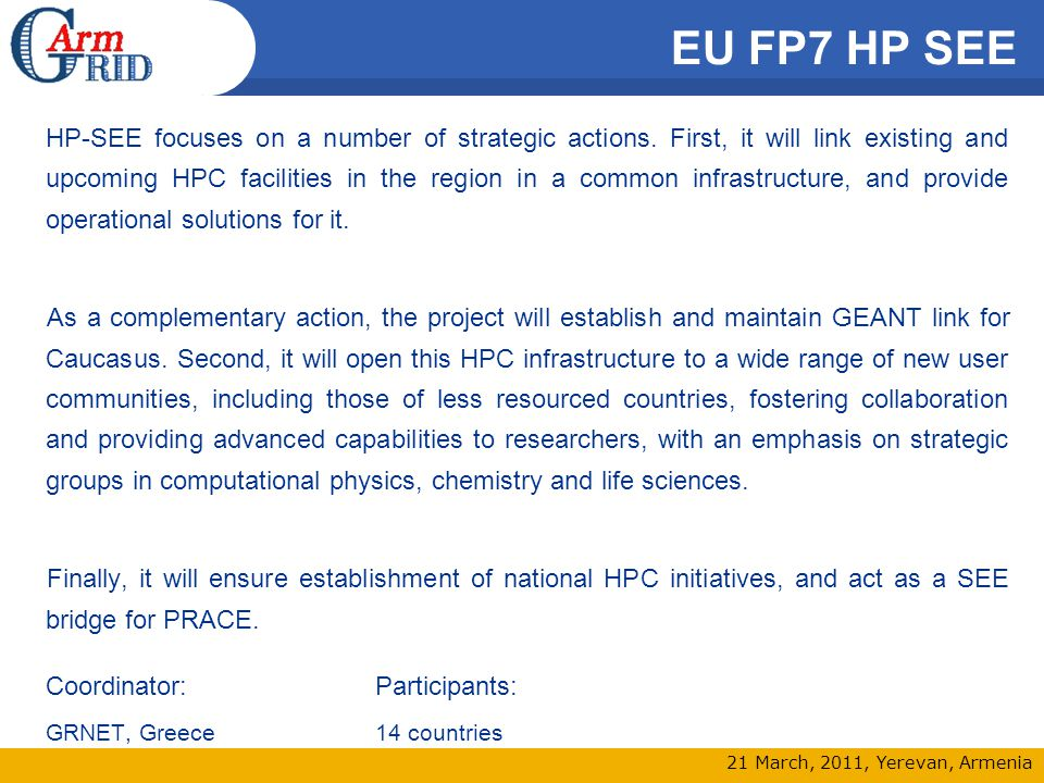21 March, 2011, Yerevan, Armenia EU FP7 HP SEE HP-SEE focuses on a number of strategic actions. First, it will link existing and upcoming HPC faciliti
