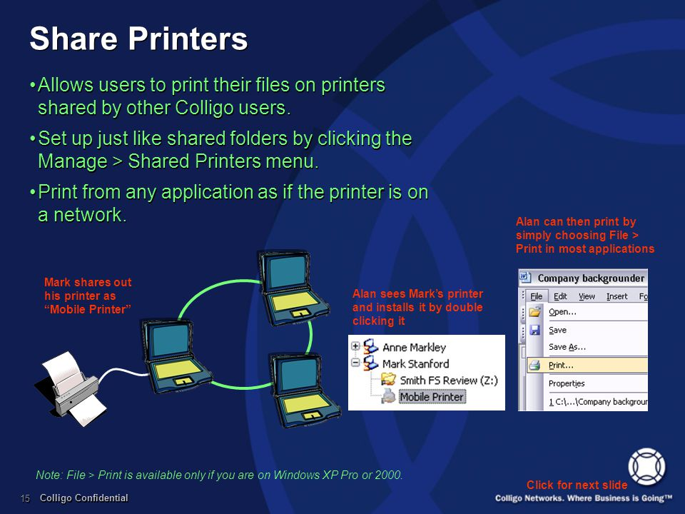 Colligo Confidential 15 Share Printers Allows users to print their files on printers shared by other Colligo users. Set up just like shared folders by