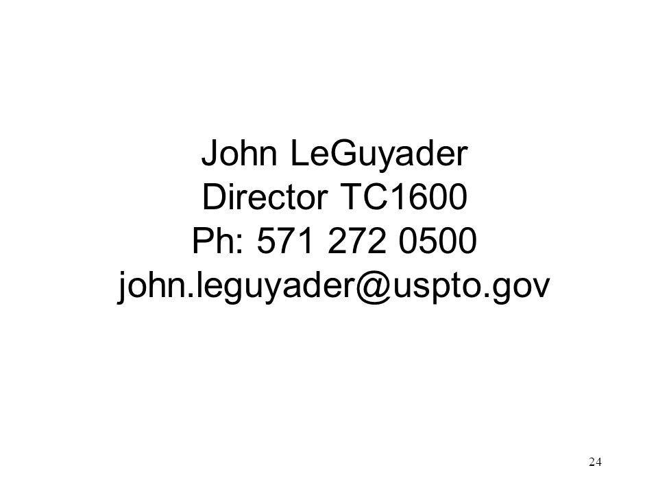 24 John LeGuyader Director TC1600 Ph: 571 272 0500 john.leguyader@uspto.gov