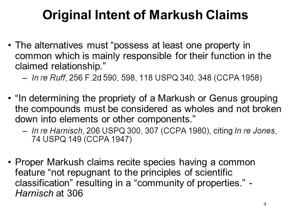 Original Intent of Markush Claims The alternatives must possess at least one property in common which is mainly responsible for their function in the claimed relationship.