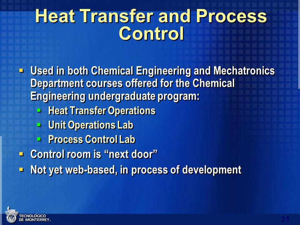 31 Heat Transfer and Process Control Used in both Chemical Engineering and Mechatronics Department courses offered for the Chemical Engineering undergraduate program: Heat Transfer Operations Unit Operations Lab Process Control Lab Control room is next door Not yet web-based, in process of development Used in both Chemical Engineering and Mechatronics Department courses offered for the Chemical Engineering undergraduate program: Heat Transfer Operations Unit Operations Lab Process Control Lab Control room is next door Not yet web-based, in process of development