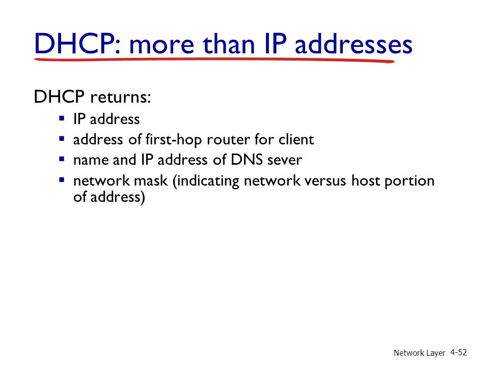 Network Layer 4-52 DHCP: more than IP addresses DHCP returns: IP address address of first-hop router for client name and IP address of DNS sever netwo