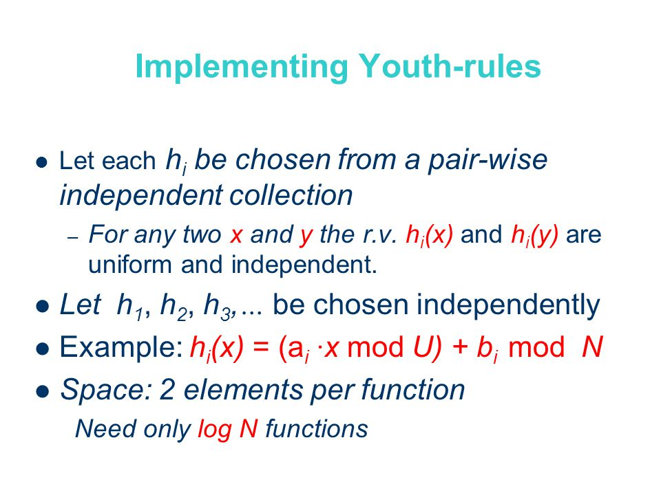Implementing Youth-rules Let each h i be chosen from a pair-wise independent collection – For any two x and y the r.v.
