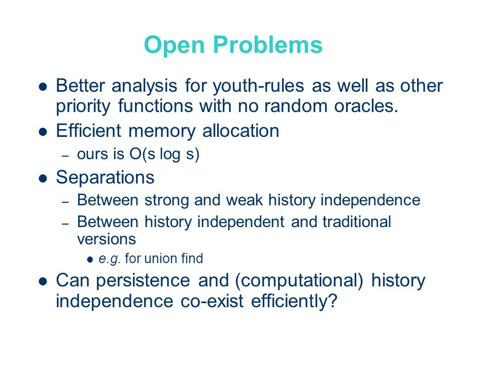 Open Problems Better analysis for youth-rules as well as other priority functions with no random oracles.
