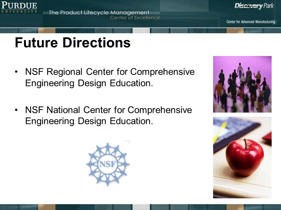 Future Directions NSF Regional Center for Comprehensive Engineering Design Education. NSF National Center for Comprehensive Engineering Design Educati