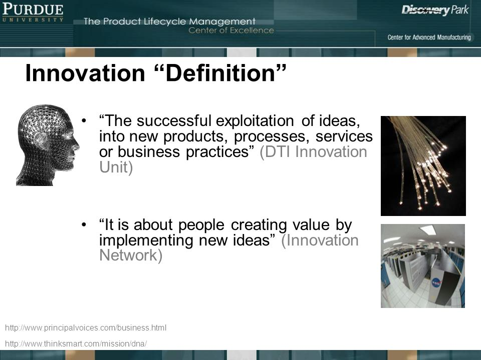 Innovation Definition The successful exploitation of ideas, into new products, processes, services or business practices (DTI Innovation Unit) It is a