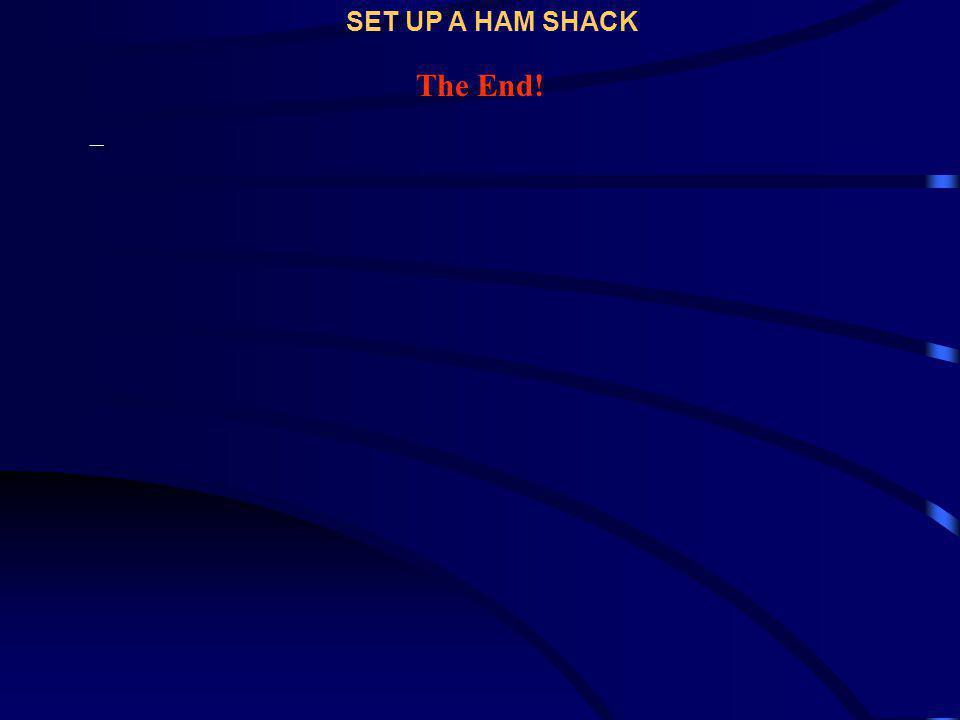 The End! – SET UP A HAM SHACK