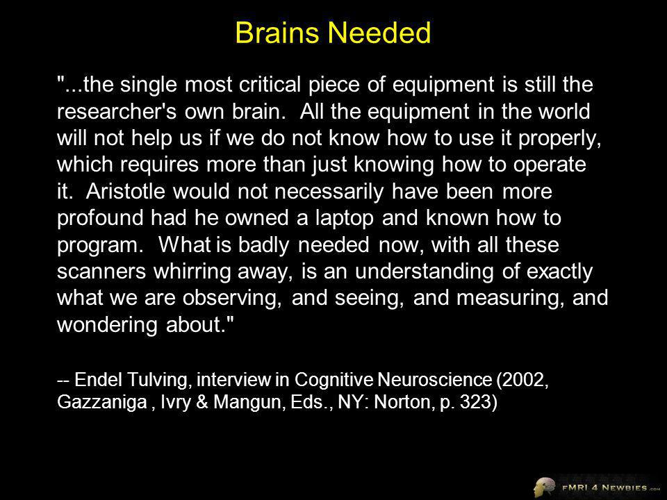 Brains Needed ...the single most critical piece of equipment is still the researcher s own brain.