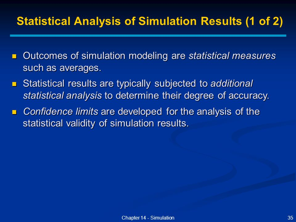 35Chapter 14 - Simulation Outcomes of simulation modeling are statistical measures such as averages. Outcomes of simulation modeling are statistical m