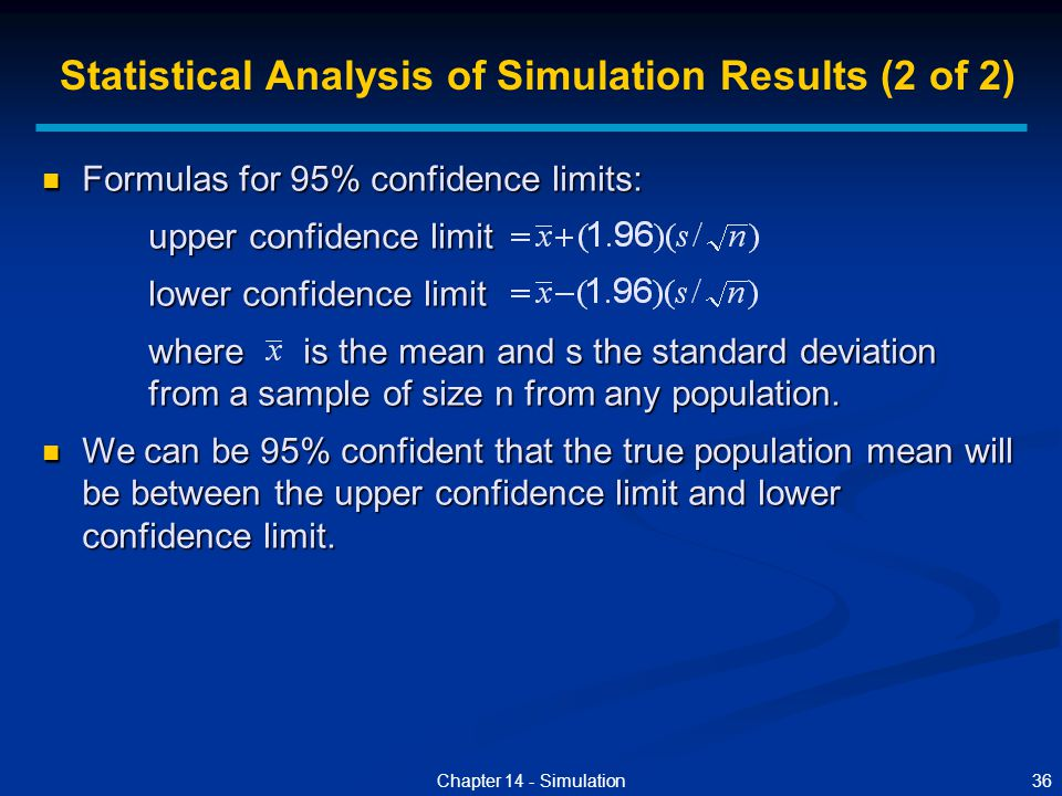 36Chapter 14 - Simulation Formulas for 95% confidence limits: Formulas for 95% confidence limits: upper confidence limit lower confidence limit where