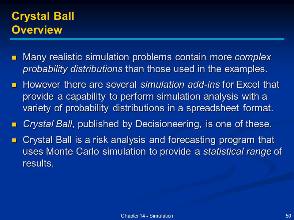 50Chapter 14 - Simulation Crystal Ball Overview Many realistic simulation problems contain more complex probability distributions than those used in t