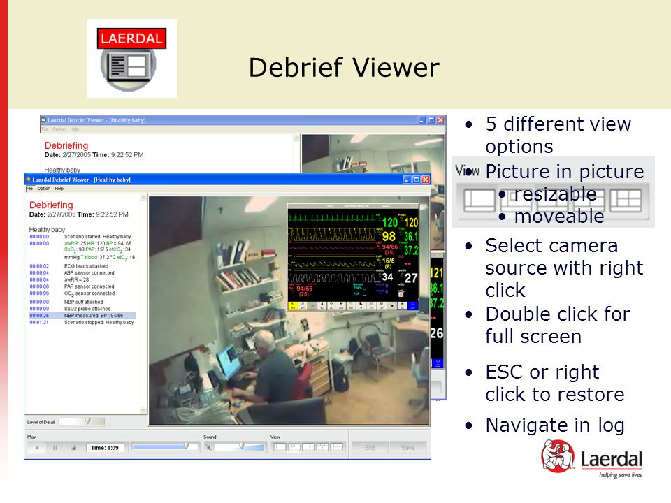 Debrief Viewer 5 different view options Picture in picture resizable moveable Select camera source with right click Double click for full screen ESC or right click to restore Navigate in log