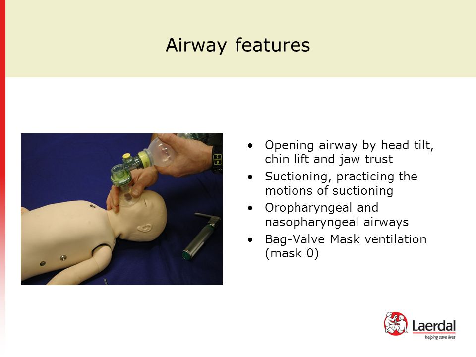 Airway features Opening airway by head tilt, chin lift and jaw trust Suctioning, practicing the motions of suctioning Oropharyngeal and nasopharyngeal
