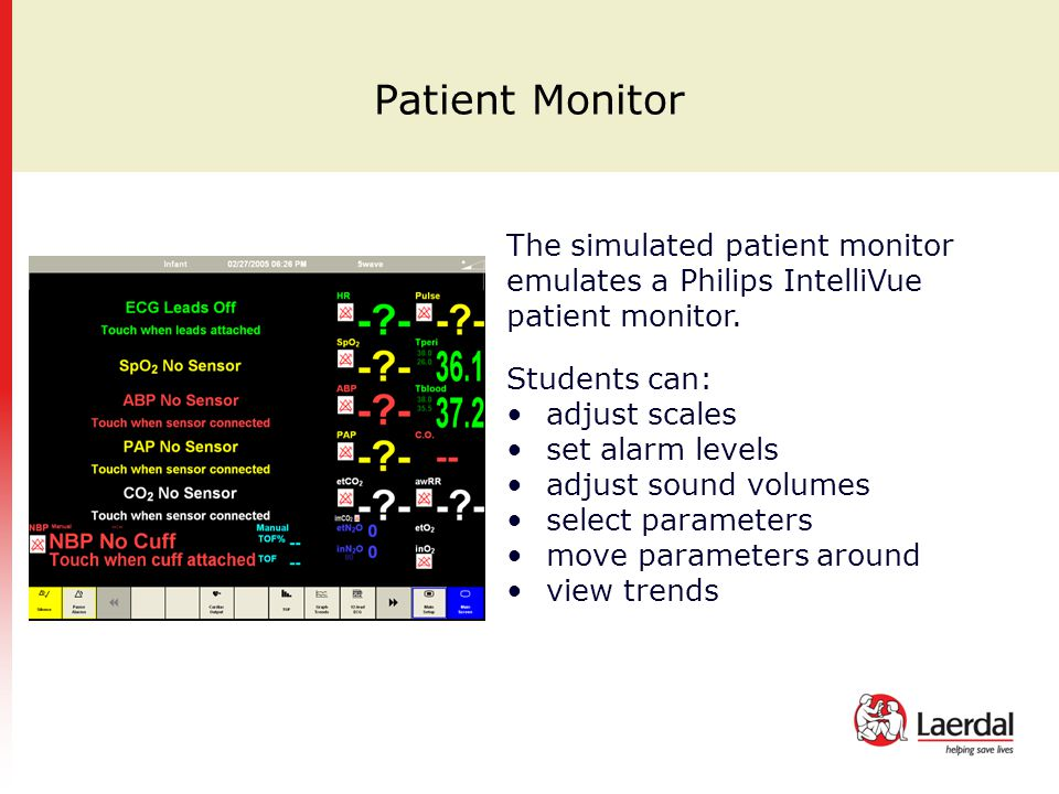 Patient Monitor The simulated patient monitor emulates a Philips IntelliVue patient monitor. Students can: adjust scales set alarm levels adjust sound