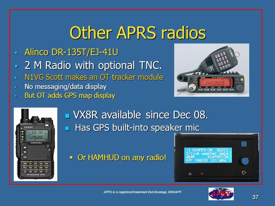 APRS is a registered trademark Bob Bruninga, WB4APR 37 Other APRS radios Alinco DR-135T/EJ-41U Alinco DR-135T/EJ-41U 2 M Radio with optional TNC. 2 M