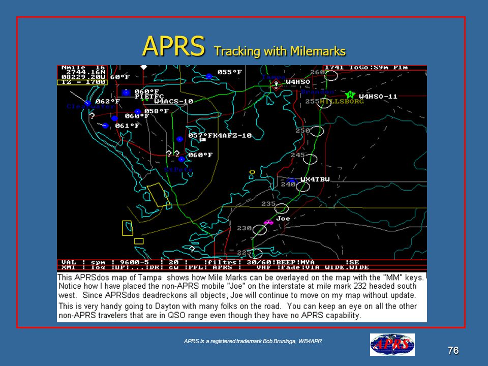 APRS is a registered trademark Bob Bruninga, WB4APR 76 APRS Tracking with Milemarks