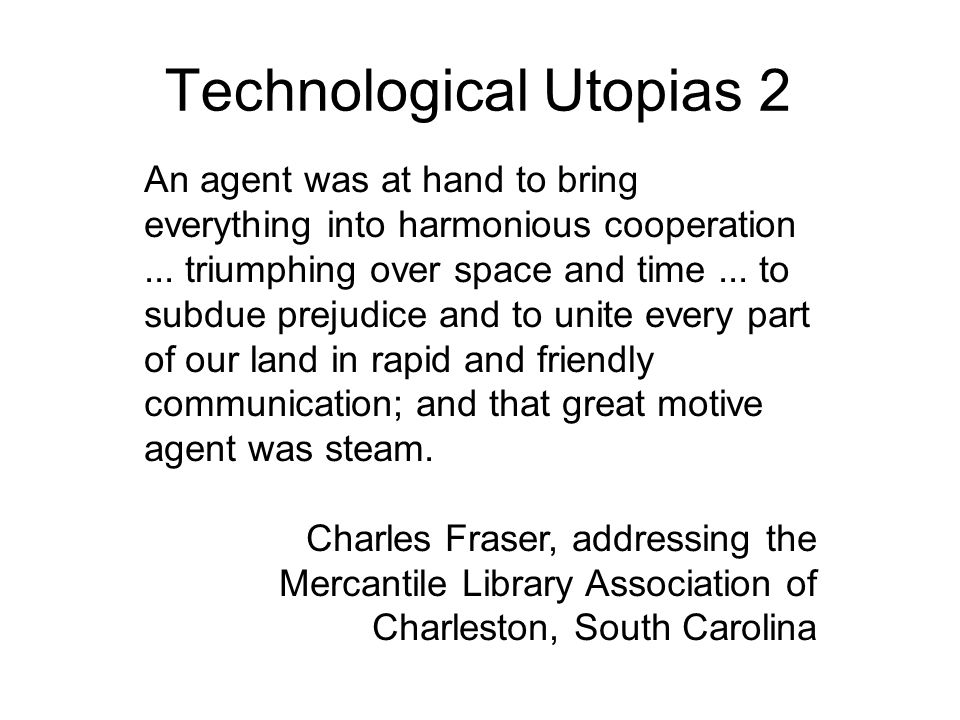 Technological Utopias 2 An agent was at hand to bring everything into harmonious cooperation... triumphing over space and time... to subdue prejudice