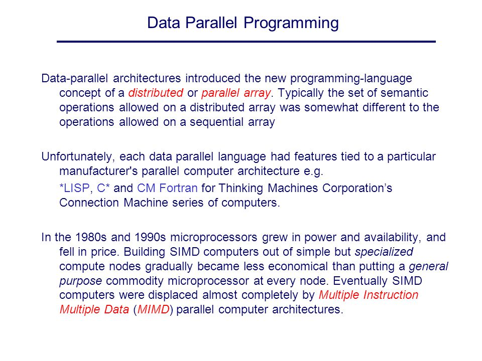 Data Parallel Programming Data-parallel architectures introduced the new programming-language concept of a distributed or parallel array. Typically th