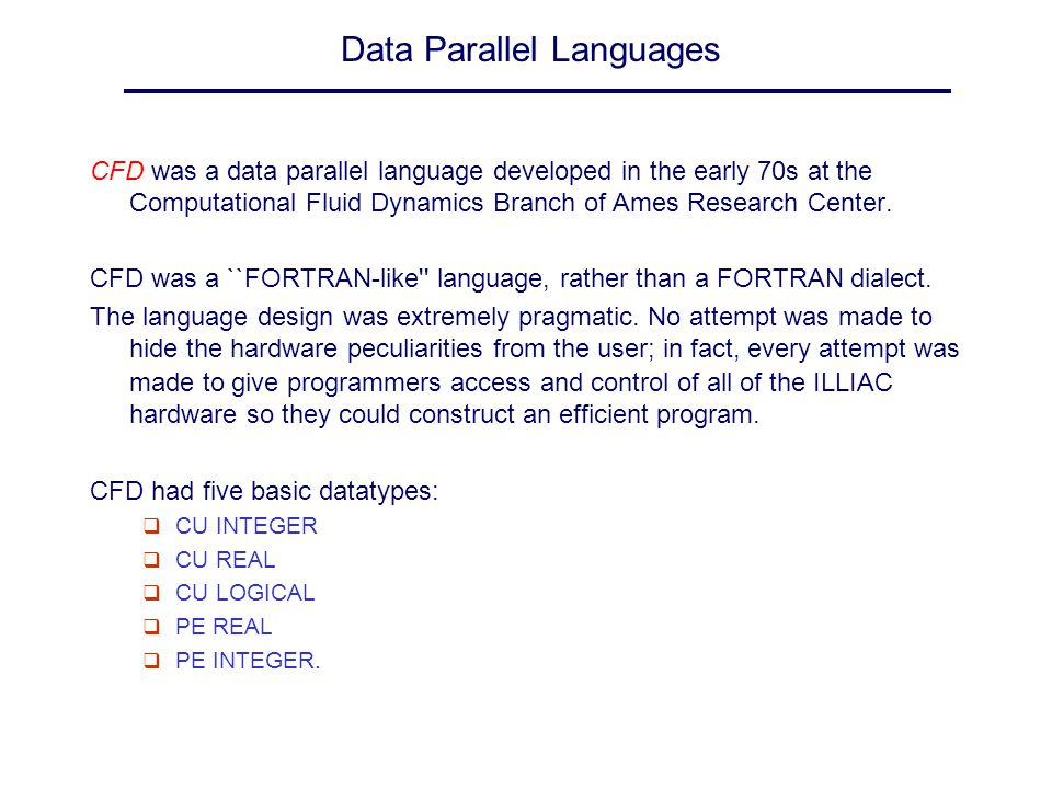 Data Parallel Languages CFD was a data parallel language developed in the early 70s at the Computational Fluid Dynamics Branch of Ames Research Center