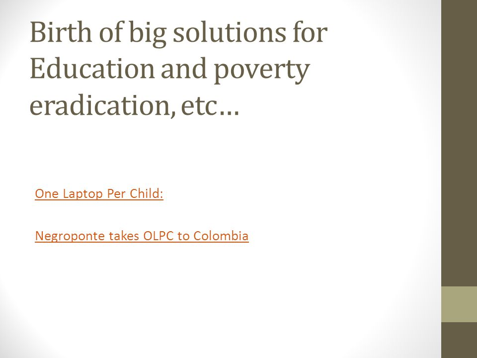 Birth of big solutions for Education and poverty eradication, etc… One Laptop Per Child: Negroponte takes OLPC to Colombia