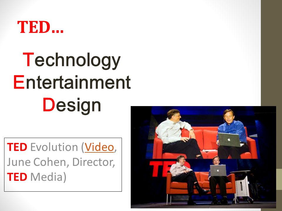 TED… Technology Entertainment Design TED Evolution (Video, June Cohen, Director, TED Media)Video