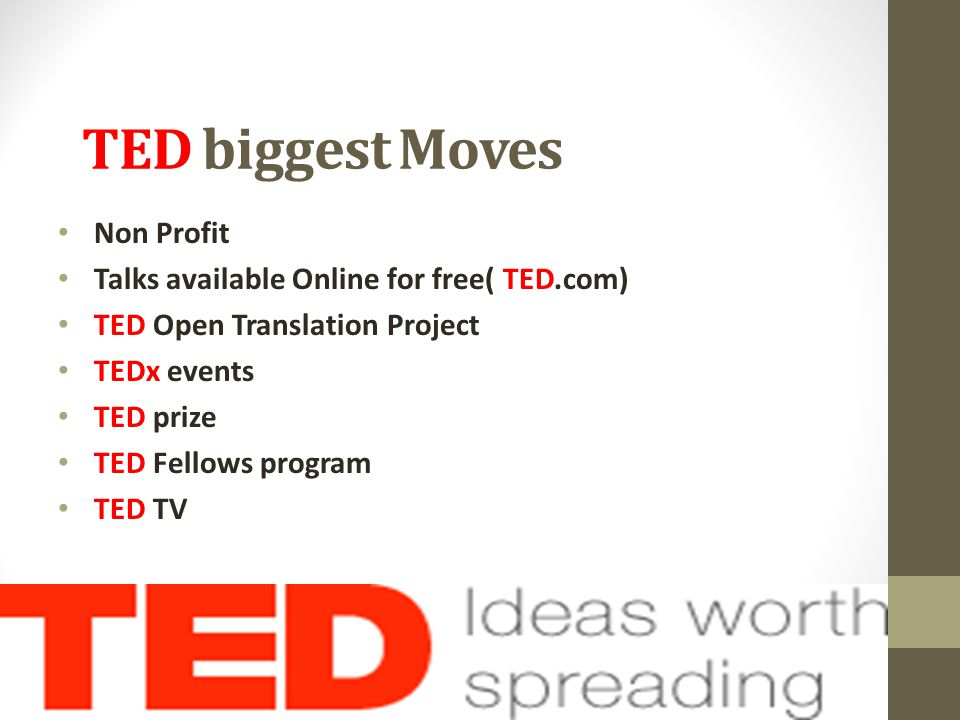 TED biggest Moves Non Profit Talks available Online for free( TED.com) TED Open Translation Project TEDx events TED prize TED Fellows program TED TV