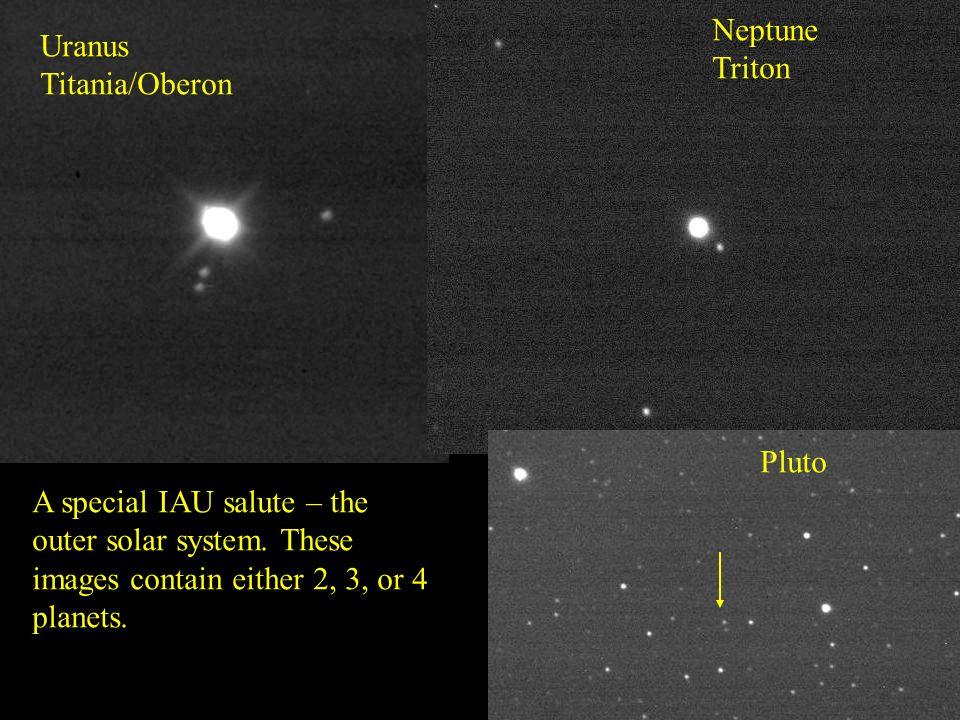 Uranus Titania/Oberon Neptune Triton Pluto A special IAU salute – the outer solar system.