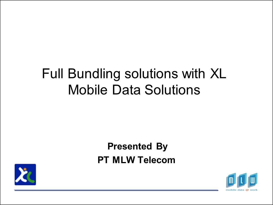 Full Bundling solutions with XL Mobile Data Solutions Presented By PT MLW Telecom