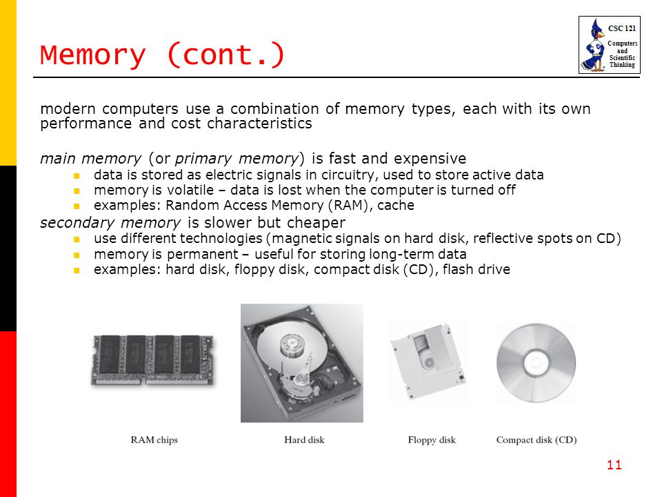 11 Memory (cont.) modern computers use a combination of memory types, each with its own performance and cost characteristics main memory (or primary m