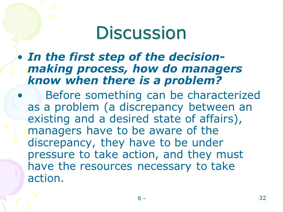 6 - 32 Discussion In the first step of the decision- making process, how do managers know when there is a problem? Before something can be characteriz