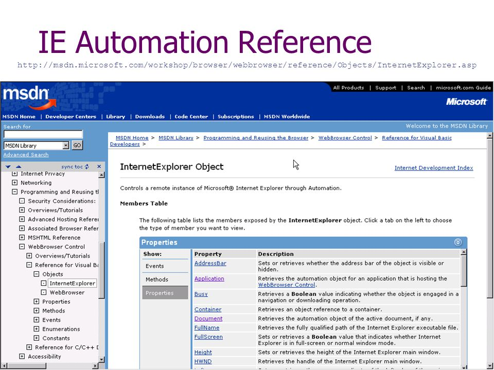 21 IE Automation Reference http://msdn.microsoft.com/workshop/browser/webbrowser/reference/Objects/InternetExplorer.asp