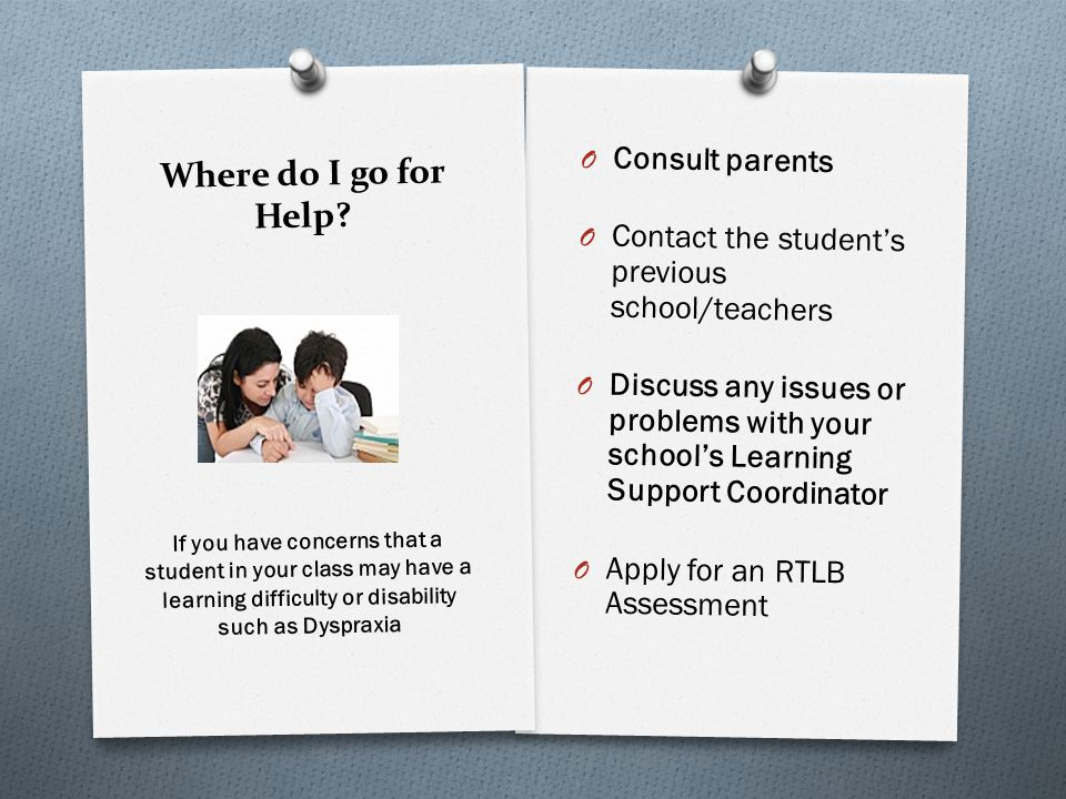 Where do I go for Help? O Consult parents O Contact the students previous school/teachers O Discuss any issues or problems with your schools Learning
