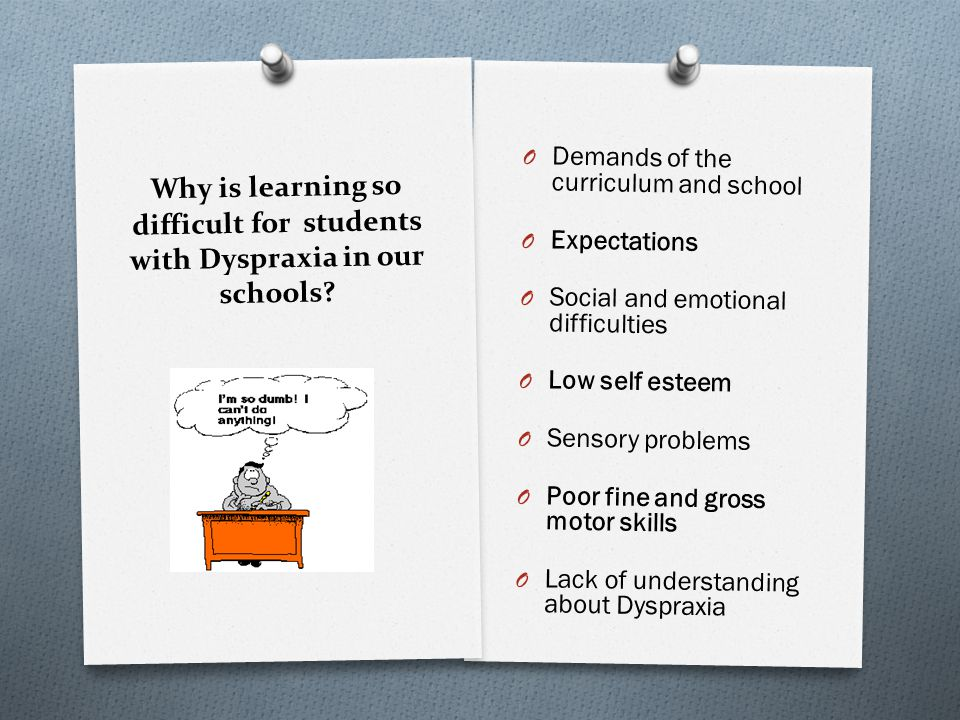 Why is learning so difficult for students with Dyspraxia in our schools.