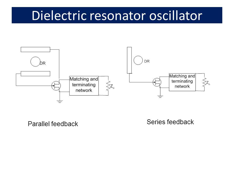 Dielectric resonator oscillator Parallel feedback Series feedback