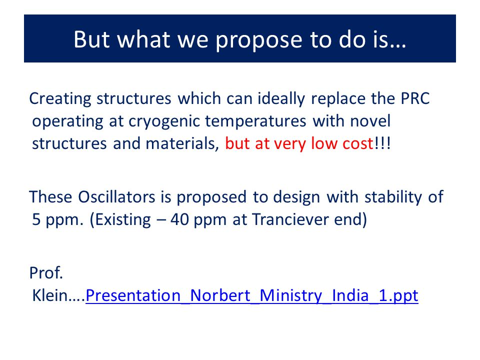 But what we propose to do is… Creating structures which can ideally replace the PRC operating at cryogenic temperatures with novel structures and materials, but at very low cost!!.