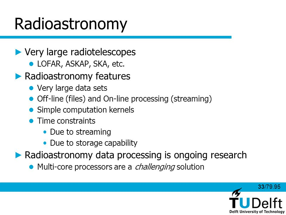 33/79.95 Radioastronomy Very large radiotelescopes LOFAR, ASKAP, SKA, etc.