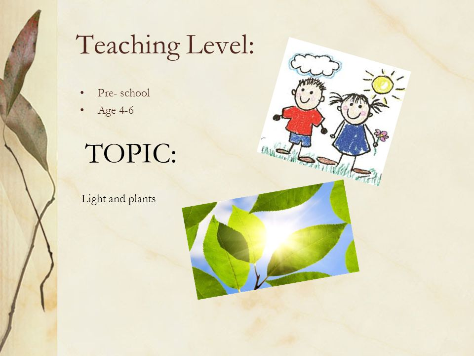 Teaching Level: Pre- school Age 4-6 TOPIC: Light and plants