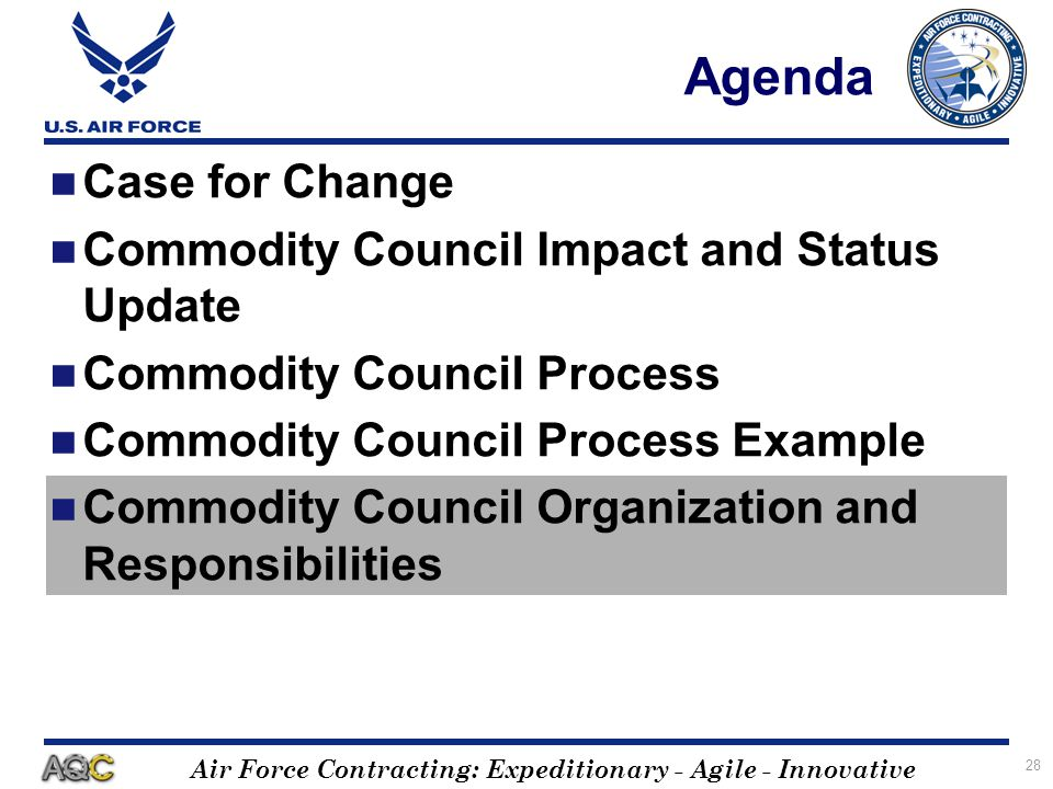Air Force Contracting: Expeditionary - Agile - Innovative 28 Agenda Case for Change Commodity Council Impact and Status Update Commodity Council Proce