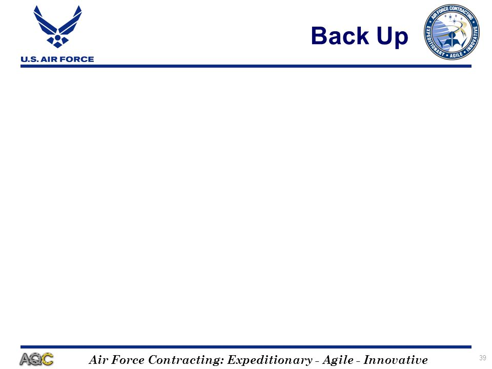 Air Force Contracting: Expeditionary - Agile - Innovative 39 Back Up