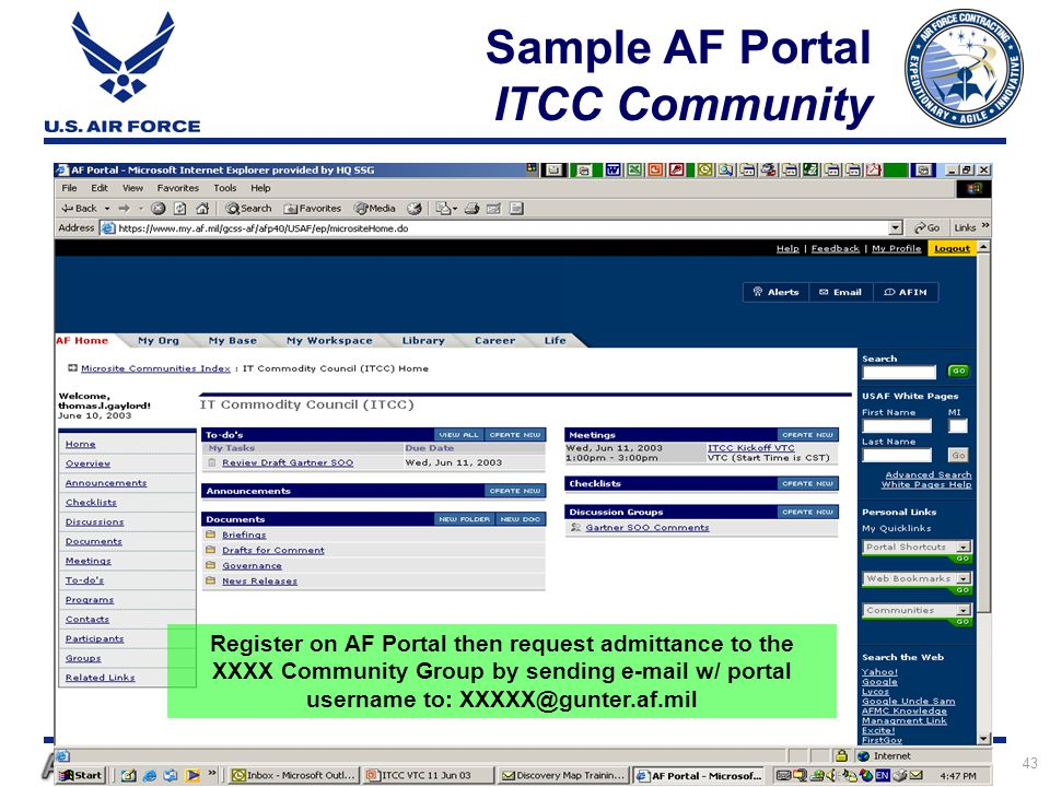 Air Force Contracting: Expeditionary - Agile - Innovative 43 Sample AF Portal ITCC Community Register on AF Portal then request admittance to the XXXX