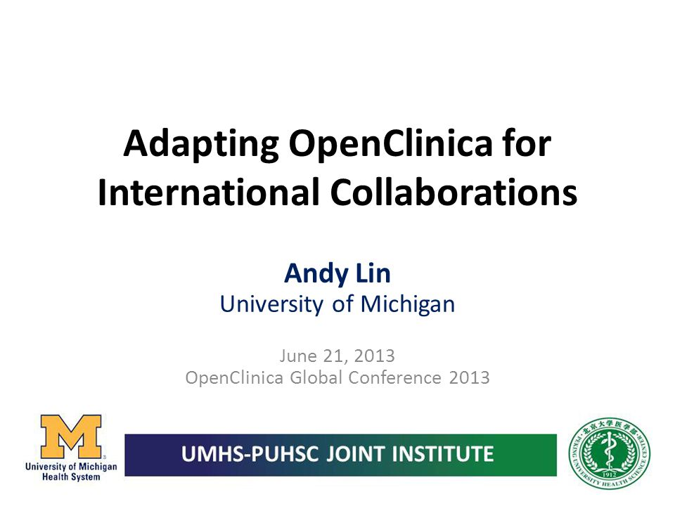 Adapting OpenClinica for International Collaborations Andy Lin University of Michigan June 21, 2013 OpenClinica Global Conference 2013
