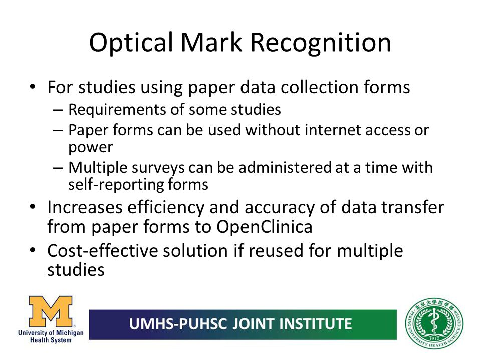 Optical Mark Recognition For studies using paper data collection forms – Requirements of some studies – Paper forms can be used without internet acces