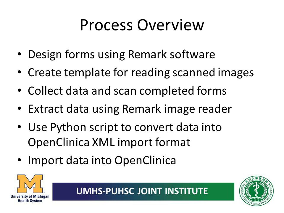 Process Overview Design forms using Remark software Create template for reading scanned images Collect data and scan completed forms Extract data usin