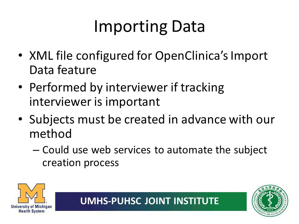 Importing Data XML file configured for OpenClinicas Import Data feature Performed by interviewer if tracking interviewer is important Subjects must be