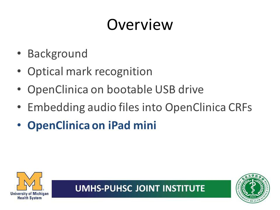 Overview Background Optical mark recognition OpenClinica on bootable USB drive Embedding audio files into OpenClinica CRFs OpenClinica on iPad mini