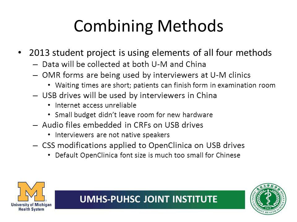 Combining Methods 2013 student project is using elements of all four methods – Data will be collected at both U-M and China – OMR forms are being used