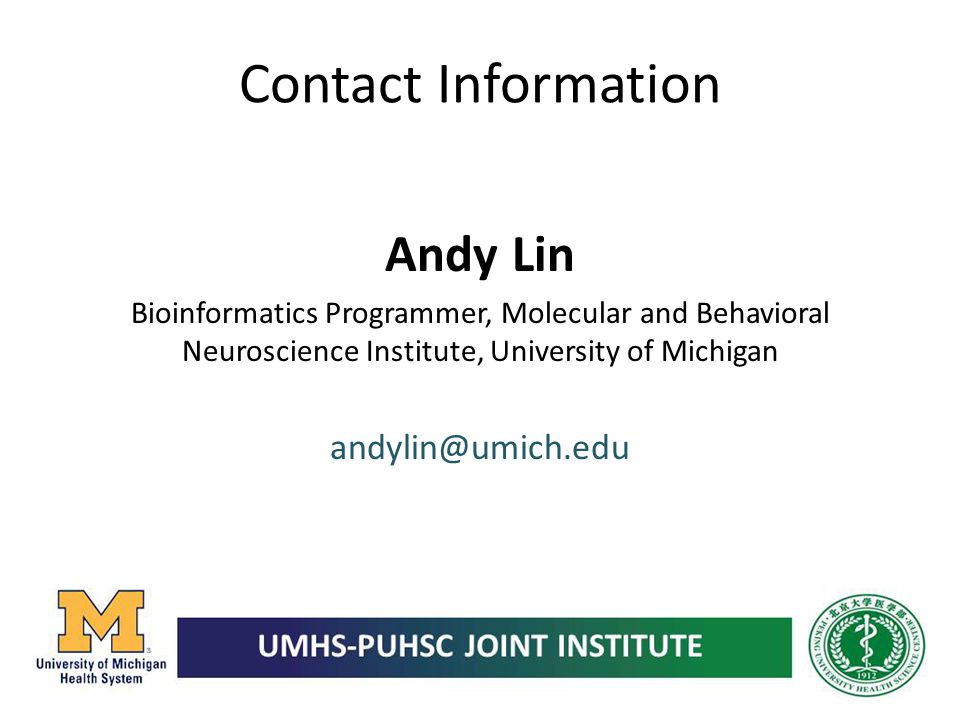 Contact Information Andy Lin Bioinformatics Programmer, Molecular and Behavioral Neuroscience Institute, University of Michigan andylin@umich.edu
