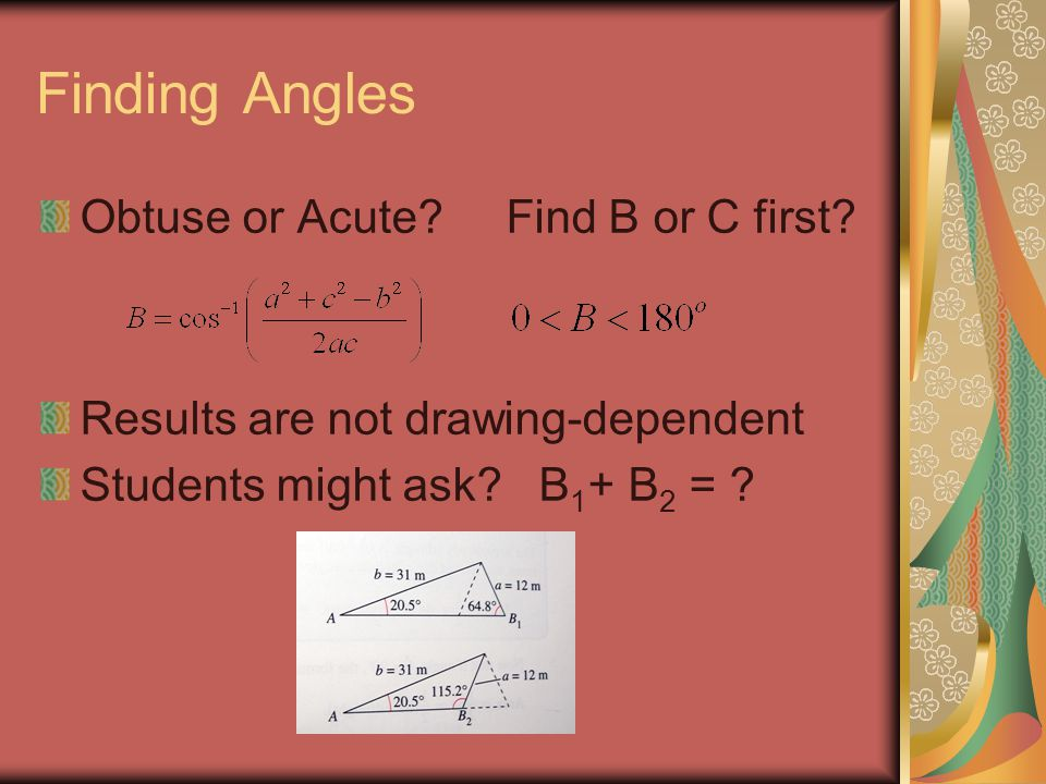 Finding Angles Obtuse or Acute. Find B or C first.