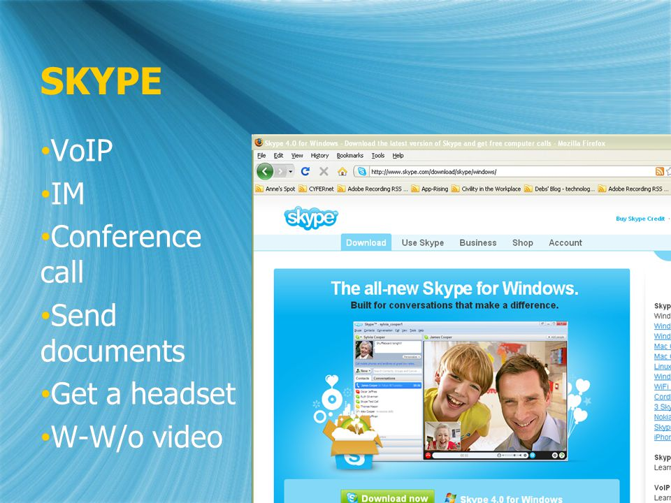 SKYPE VoIP IM Conference call Send documents Get a headset W-W/o video VoIP IM Conference call Send documents Get a headset W-W/o video